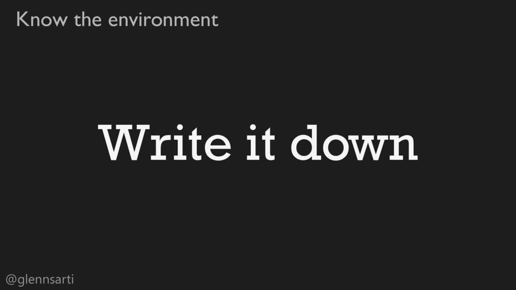 @glennsarti Know the environment Write it down