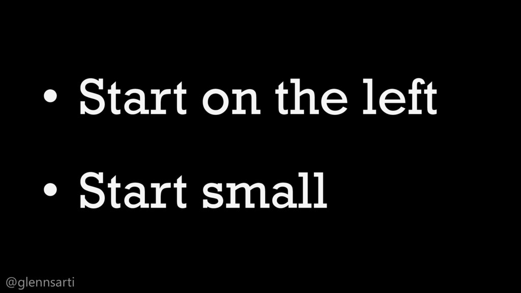 @glennsarti • Start on the left • Start small