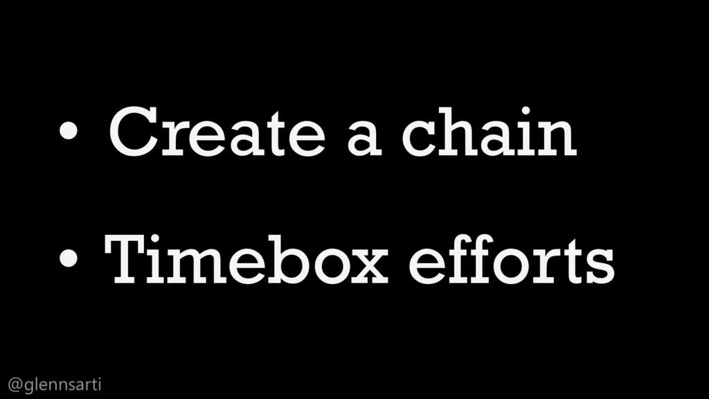@glennsarti • Create a chain • Timebox efforts