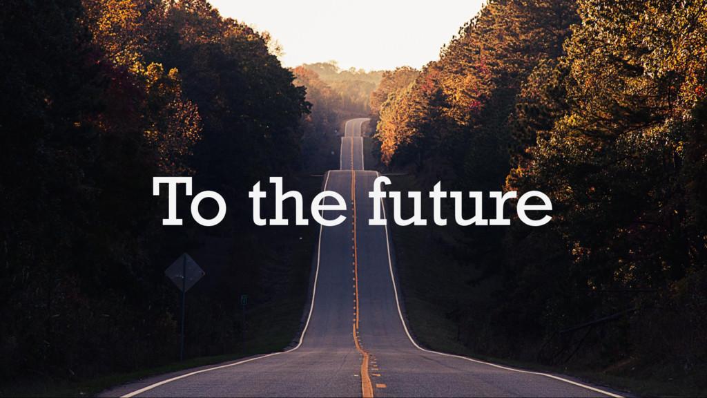 @glennsarti To the future