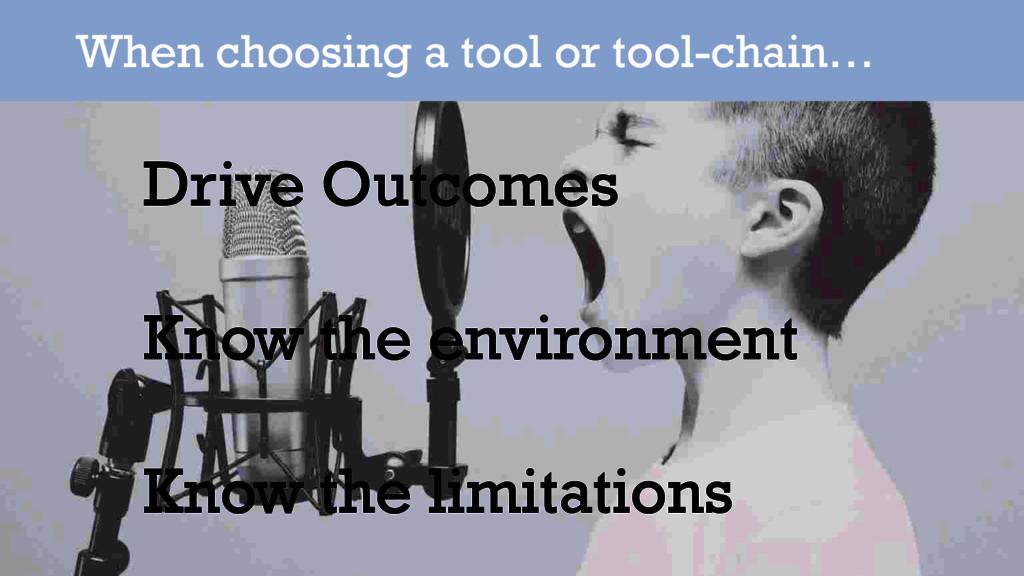 When choosing a tool or tool-chain… Drive Outco...