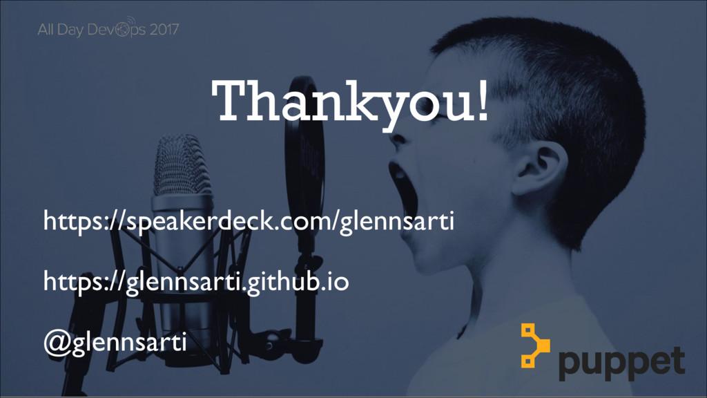 Thankyou! https://speakerdeck.com/glennsarti ht...