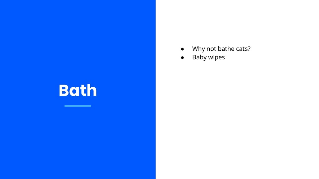Bath ● Why not bathe cats? ● Baby wipes