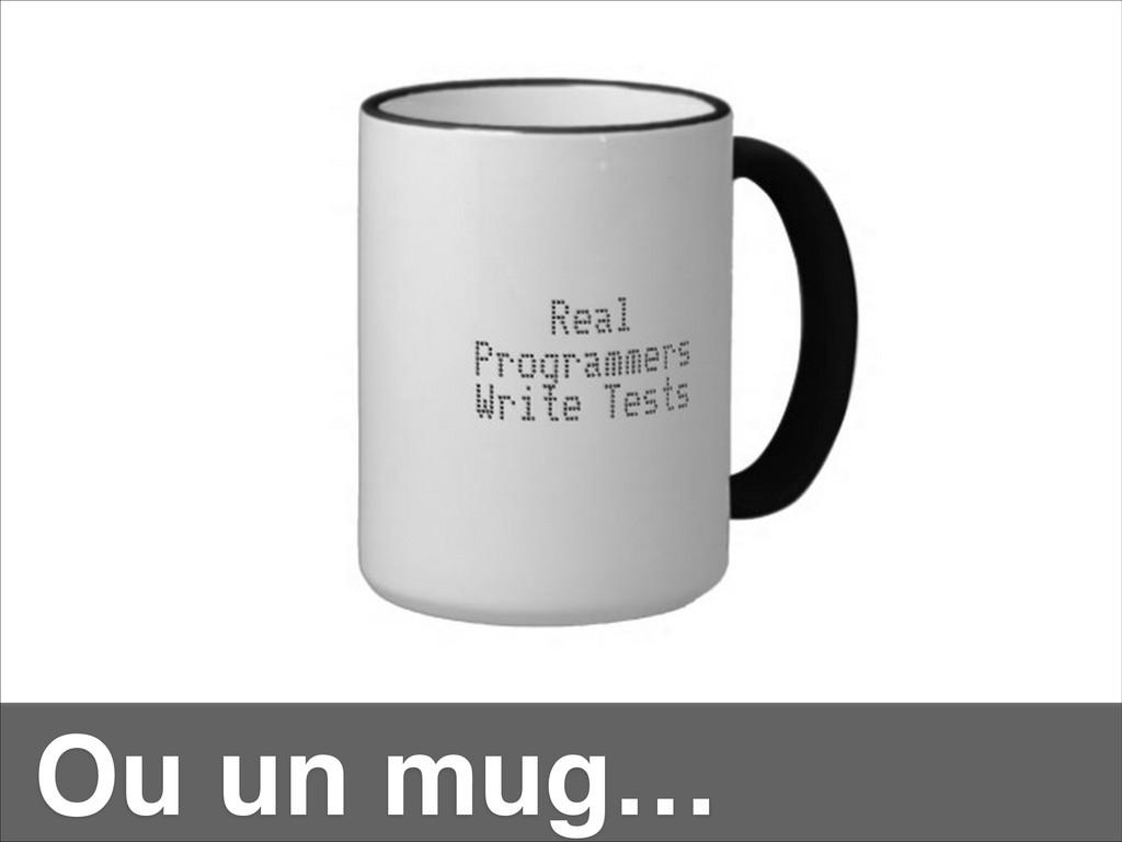 Ou un mug…