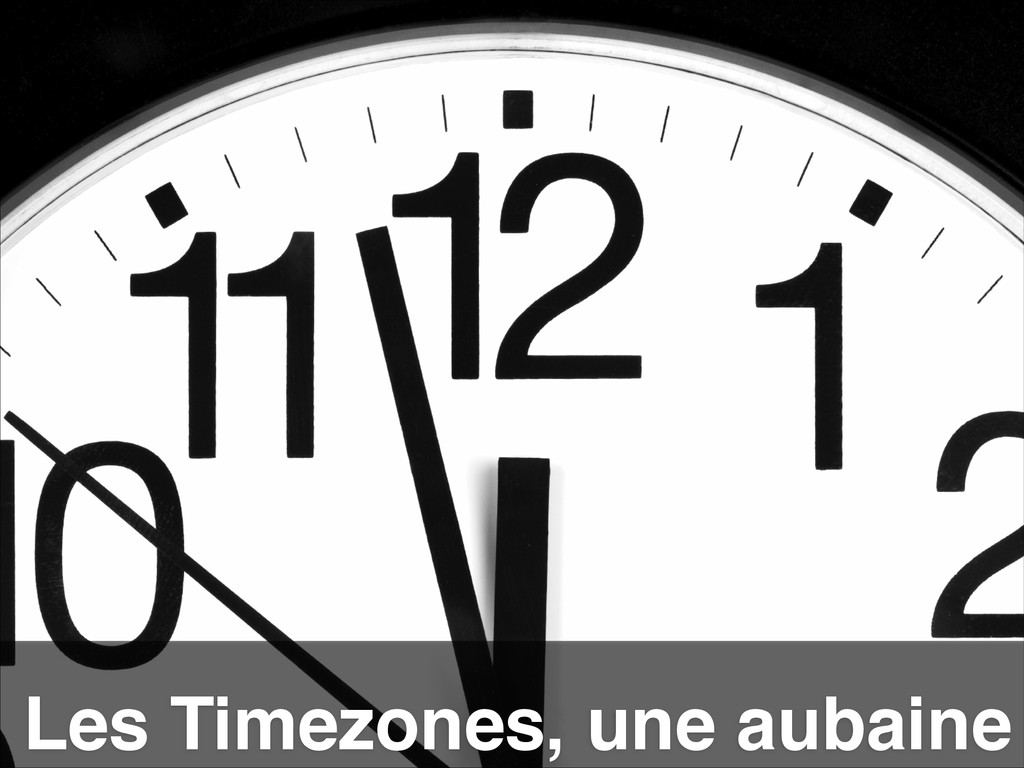 Les Timezones, une aubaine
