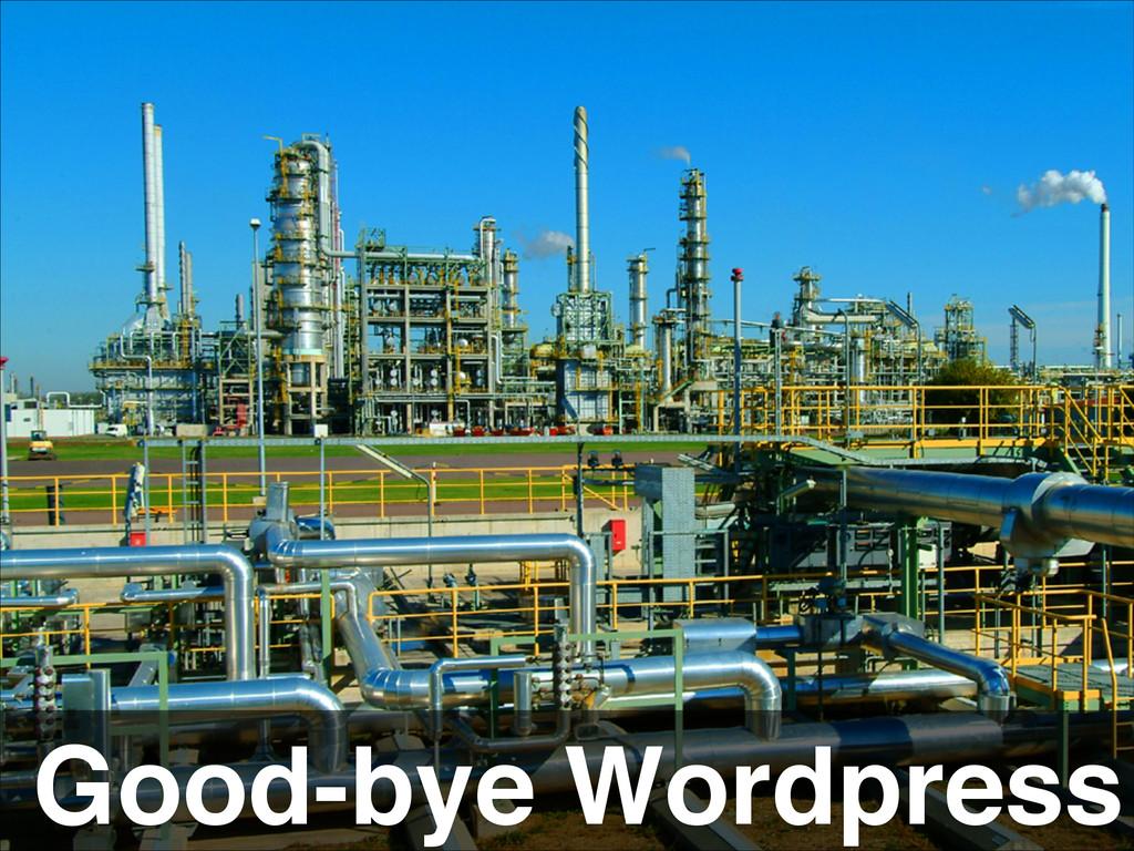 Good-bye Wordpress
