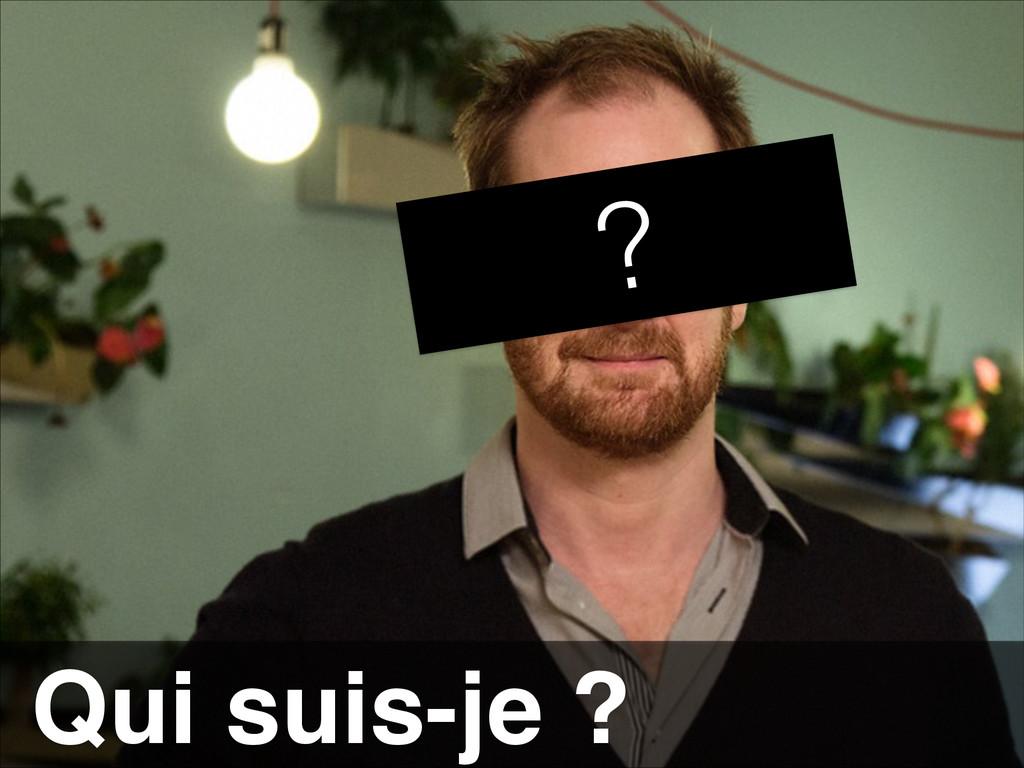 Qui suis-je ? ?