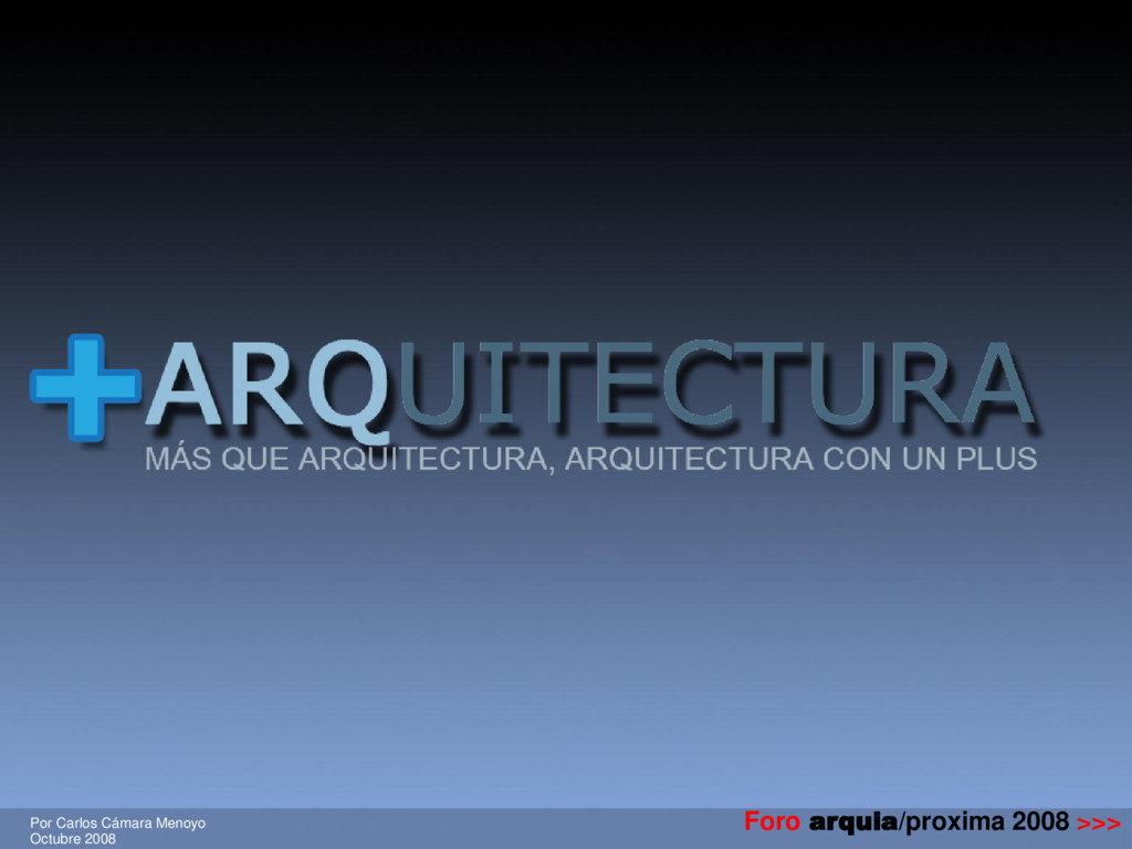 Foro arquia/proxima 2008 >>> Por Carlos Cámara ...