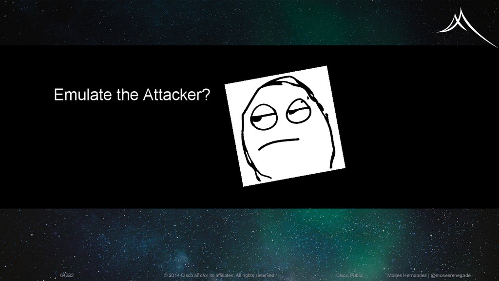 Emulate the Attacker? © 2014 Cisco and/or its a...