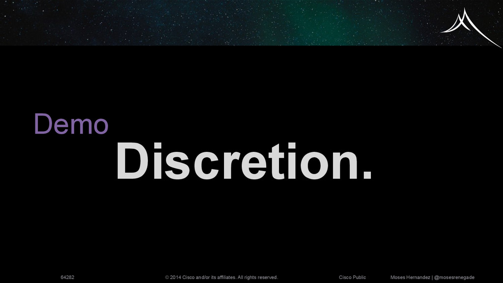 Demo Discretion. © 2014 Cisco and/or its affili...