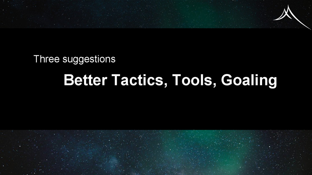 Three suggestions Better Tactics, Tools, Goaling