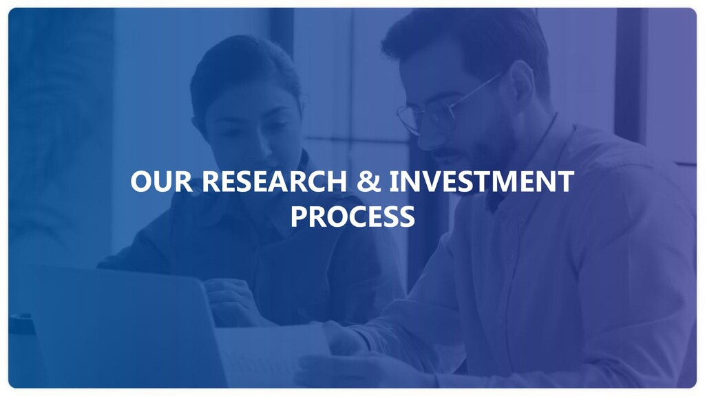 OUR RESEARCH & INVESTMENT PROCESS