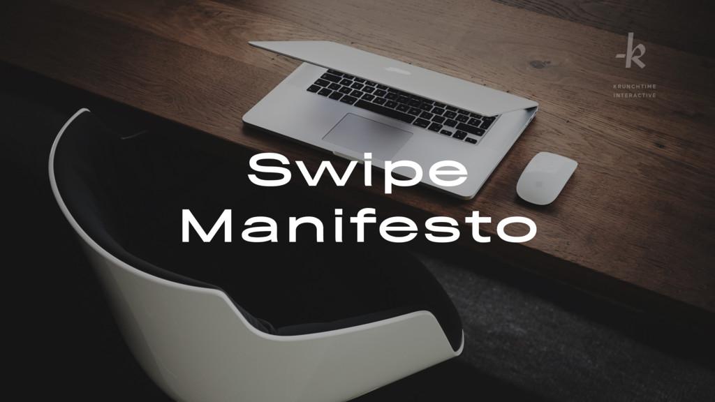 Swipe Manifesto K R U N C H T I M E I NT E RACT...