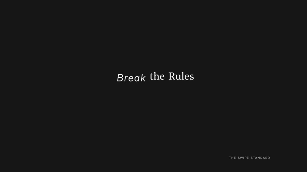 T H E S W I P E S TA N D A R D Break the Rules