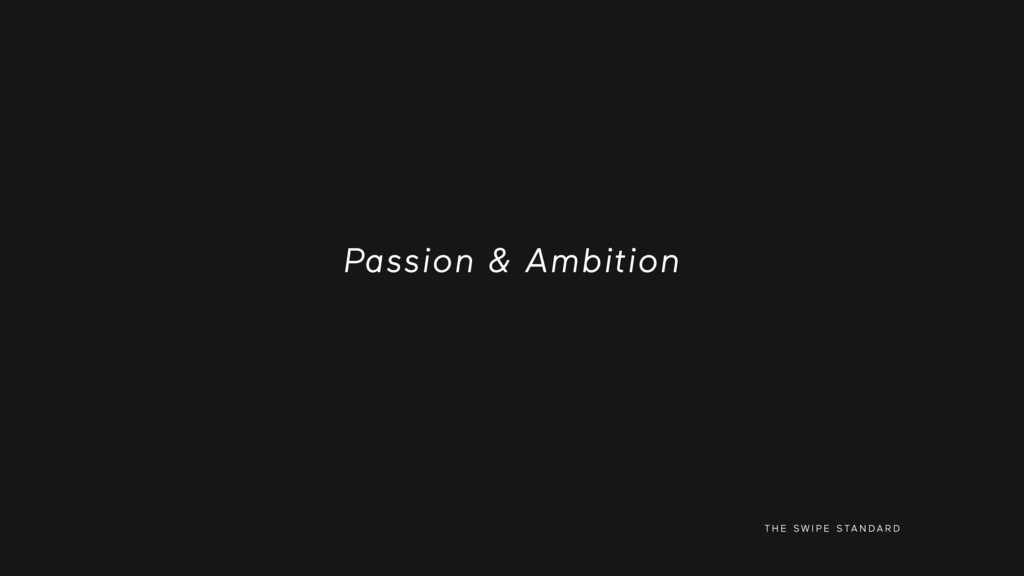 T H E S W I P E S TA N D A R D Passion & Ambiti...