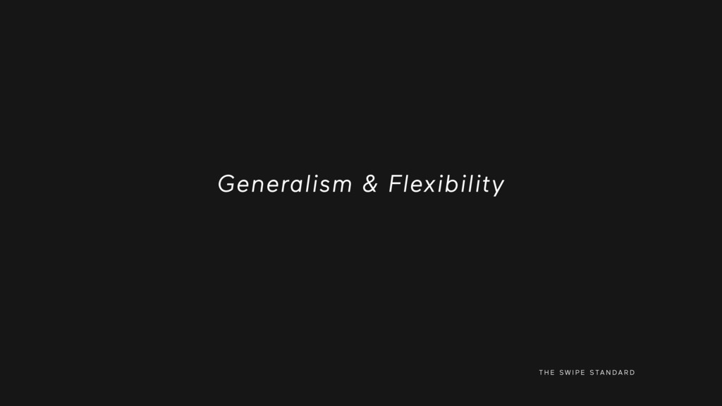 T H E S W I P E S TA N D A R D Generalism & Fle...