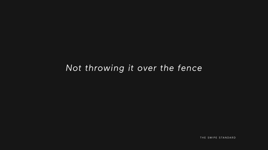 Not throwing it over the fence T H E S W I P E ...