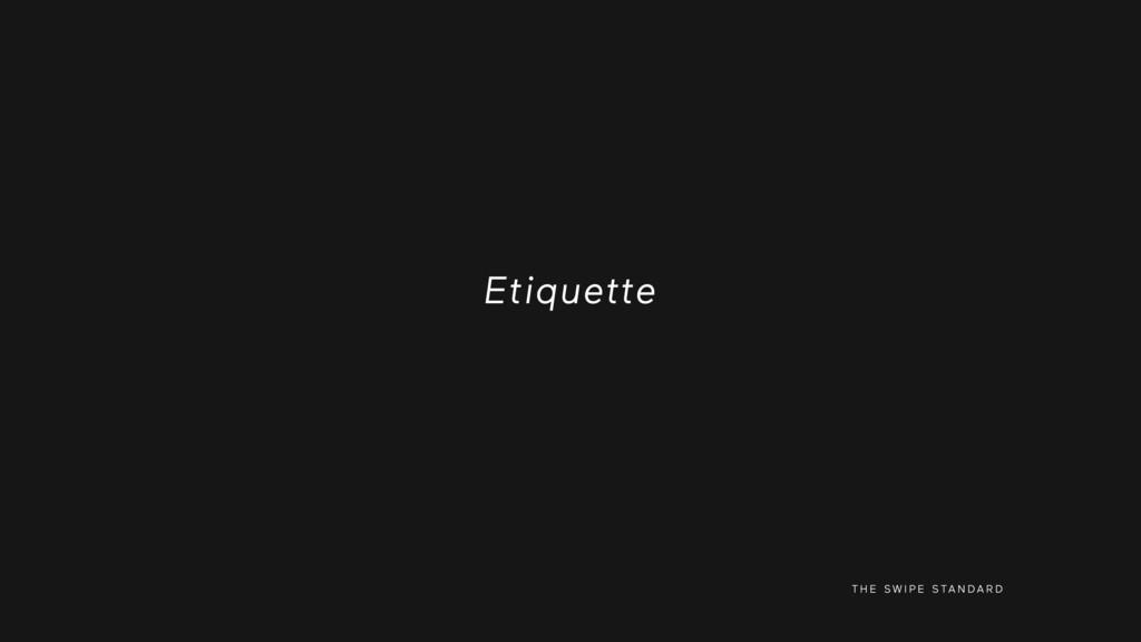 Etiquette T H E S W I P E S TA N D A R D