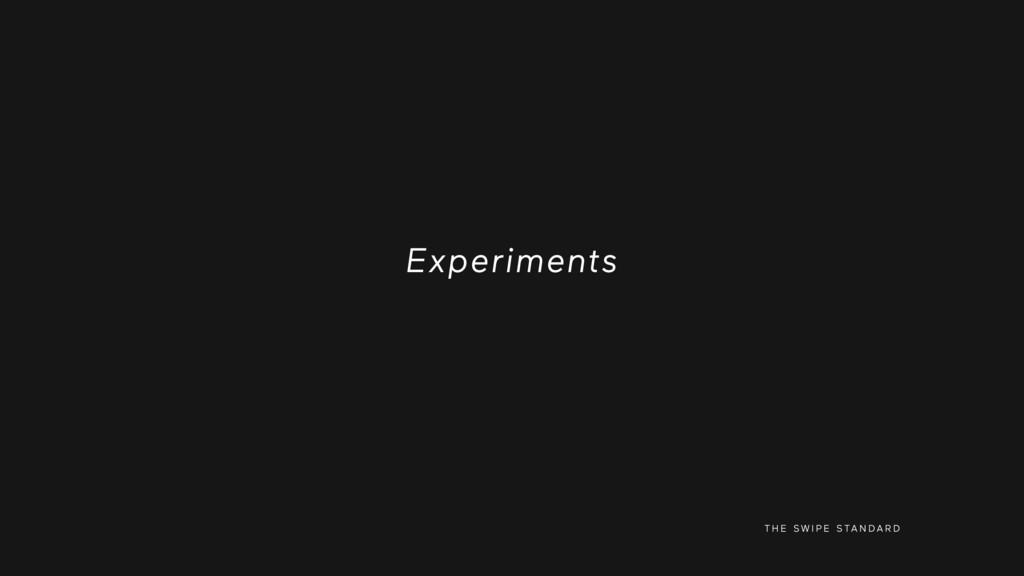 T H E S W I P E S TA N D A R D Experiments
