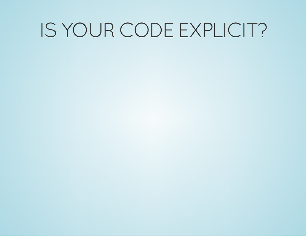 IS YOUR CODE EXPLICIT?