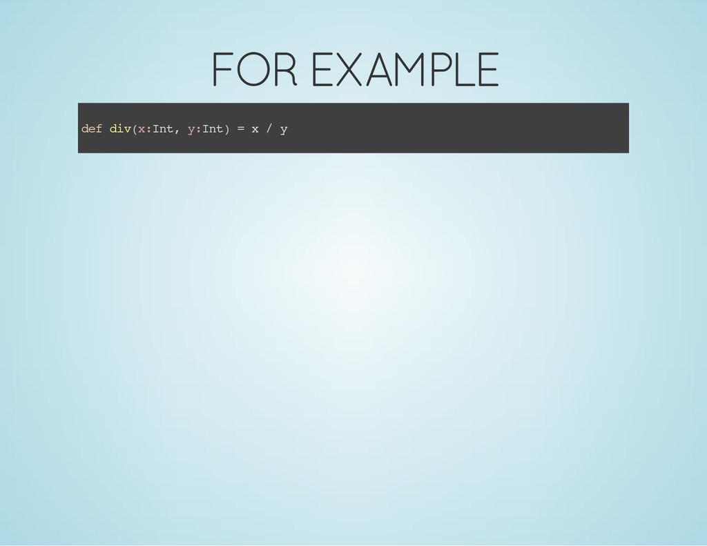 FOR EXAMPLE d e f d i v ( x : I n t , y : I n t...