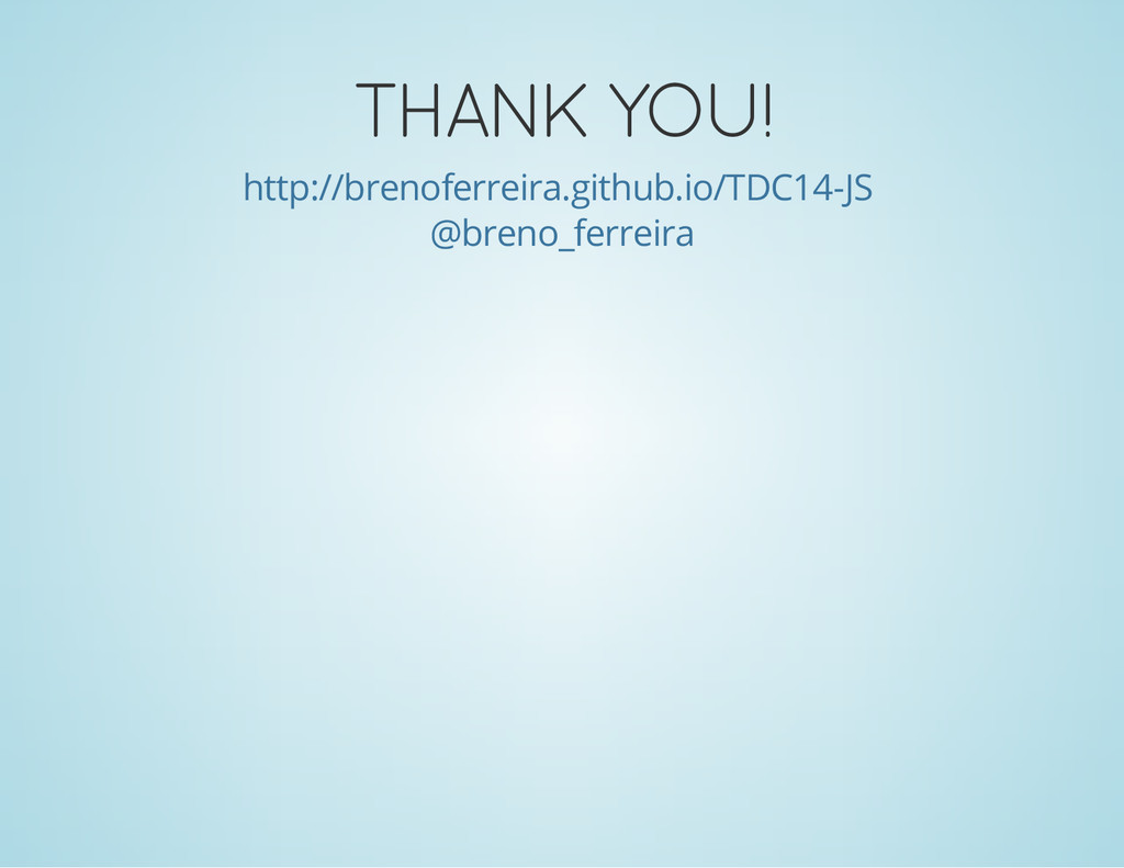 THANK YOU! http://brenoferreira.github.io/TDC14...