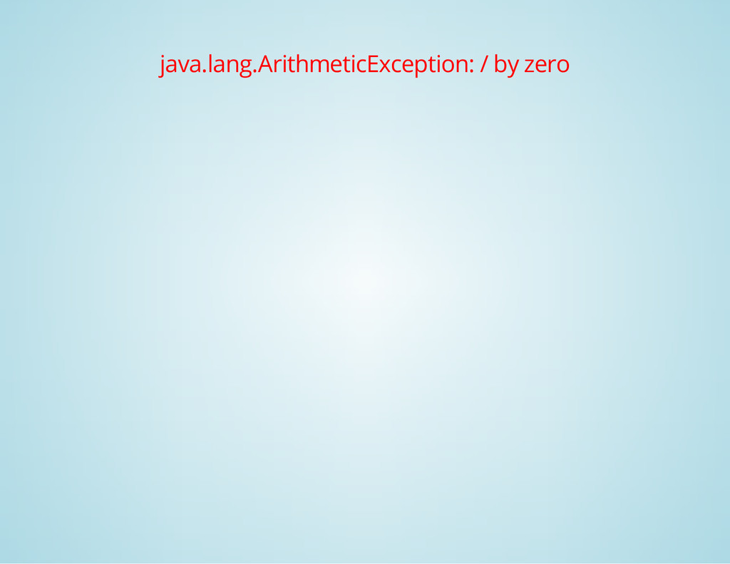 java.lang.ArithmeticException: / by zero