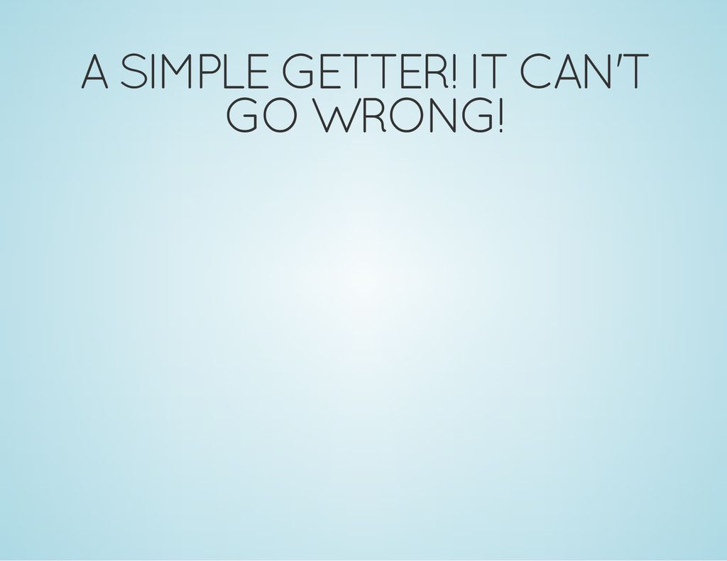 A SIMPLE GETTER! IT CAN'T GO WRONG!