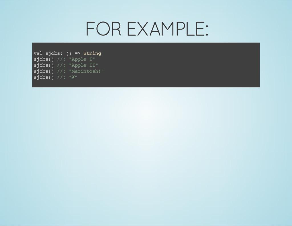 FOR EXAMPLE: v a l s j o b s : ( ) = > S t r i ...