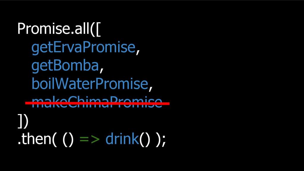 Promise.all([ getErvaPromise, getBomba, boilWat...