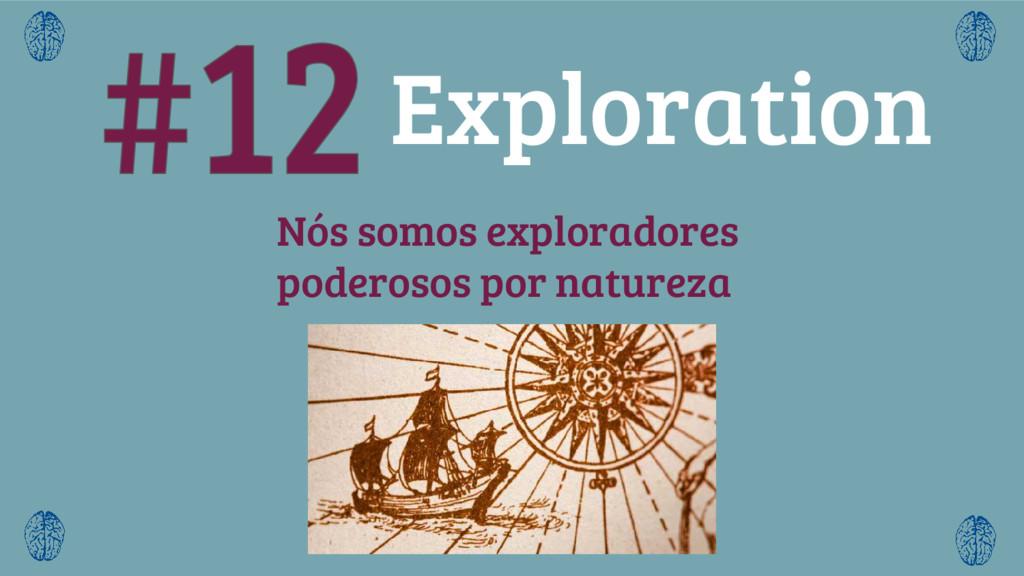 Nós somos exploradores poderosos por natureza E...