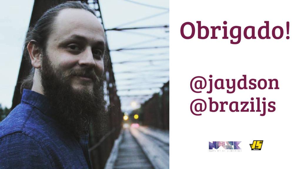@jaydson Obrigado! @braziljs