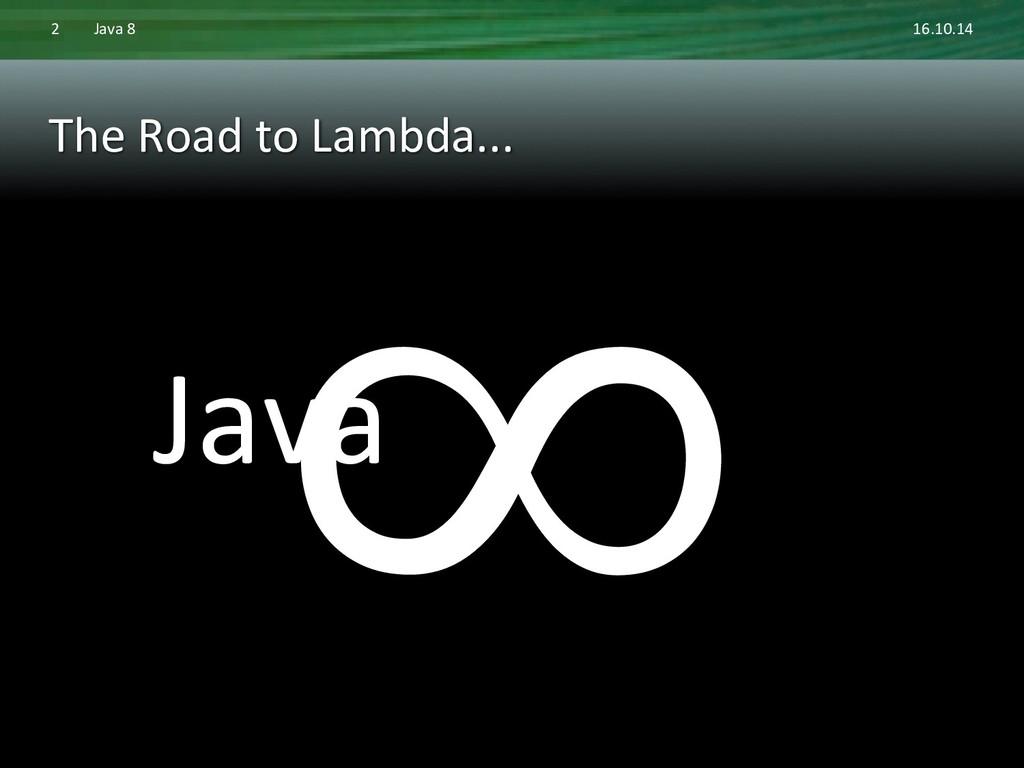 The Road to Lambda...  ∞  Java...