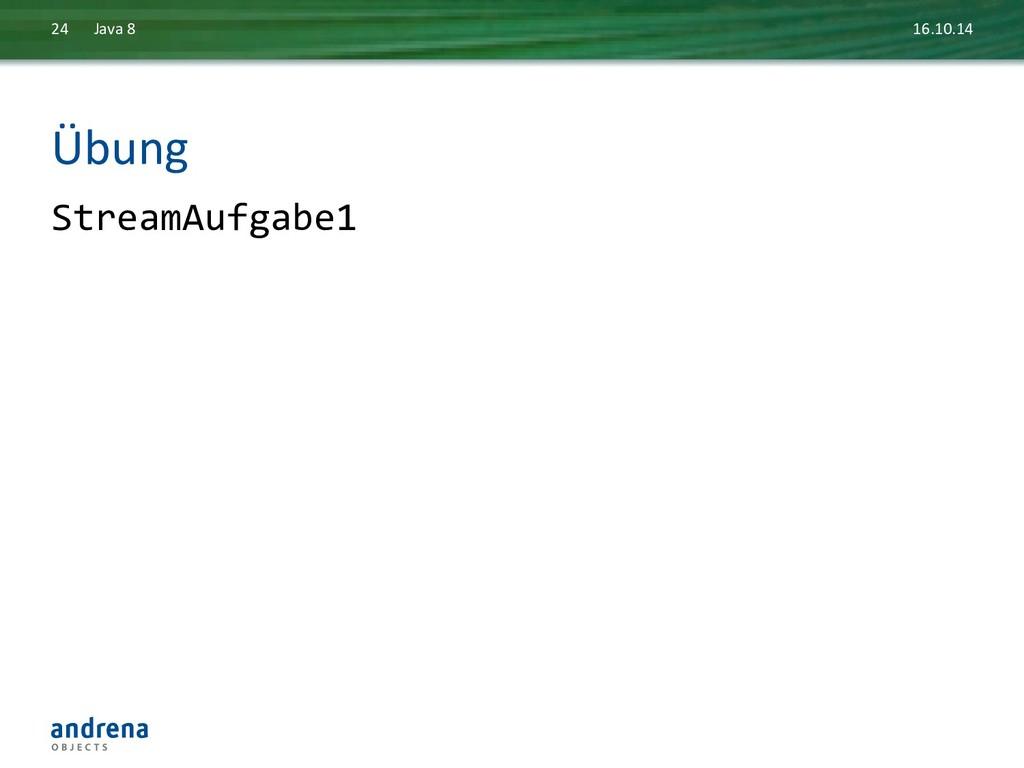 Übung  StreamAufgabe1  16.10.14  Java...