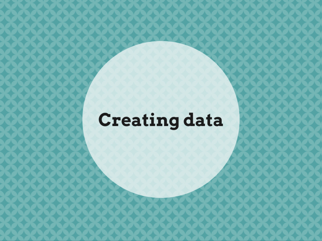 CREATING DATA
