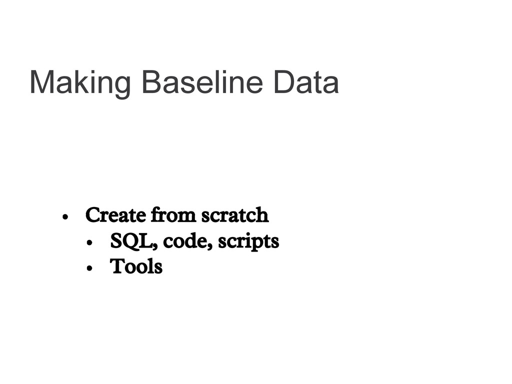 Making Baseline Data • Create from scratch • SQ...