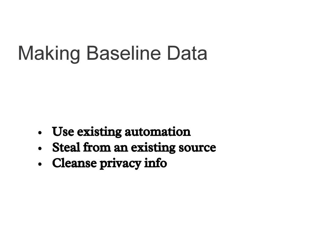 Making Baseline Data • Use existing automation ...