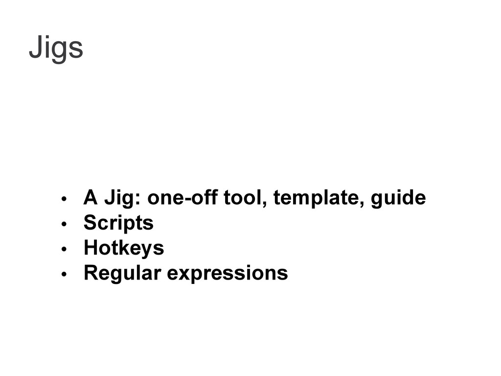 Jigs • A Jig: one-off tool, template, guide • S...