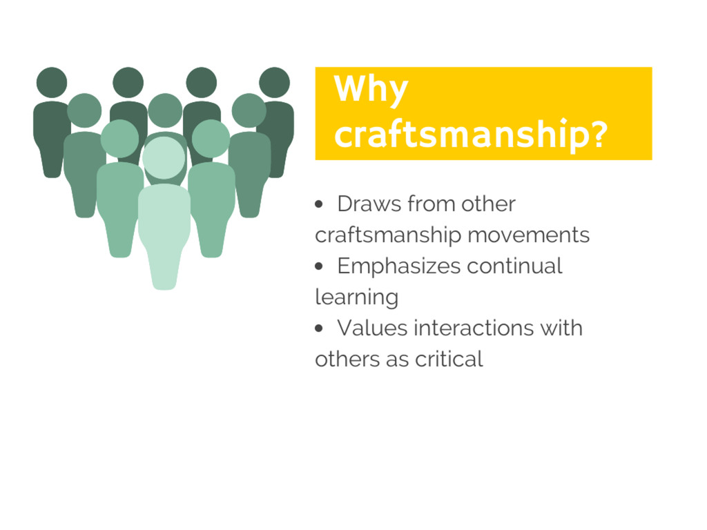 Why Craftsmanship? ● Draws from other craftsman...