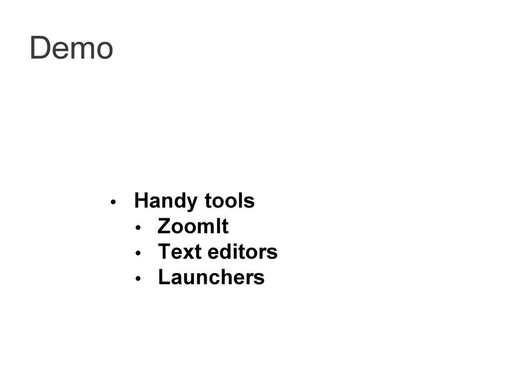 Demo • Handy tools • ZoomIt • Text editors • La...