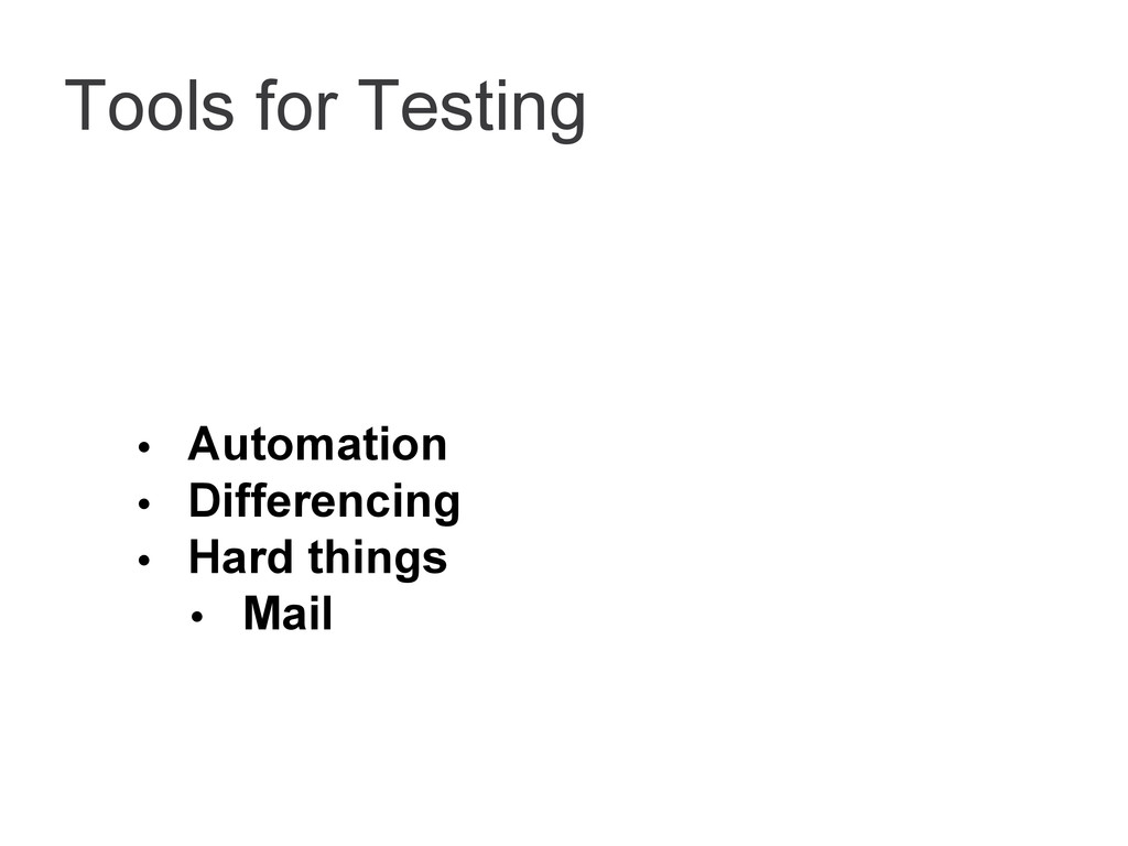 Tools for Testing • Automation • Differencing •...