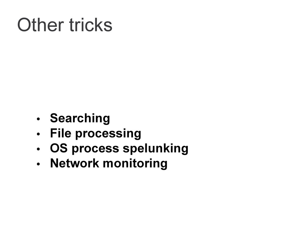 Other tricks • Searching • File processing • OS...