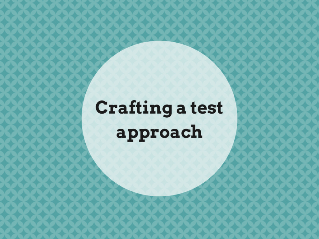 CRAFTING A TEST APPROACH