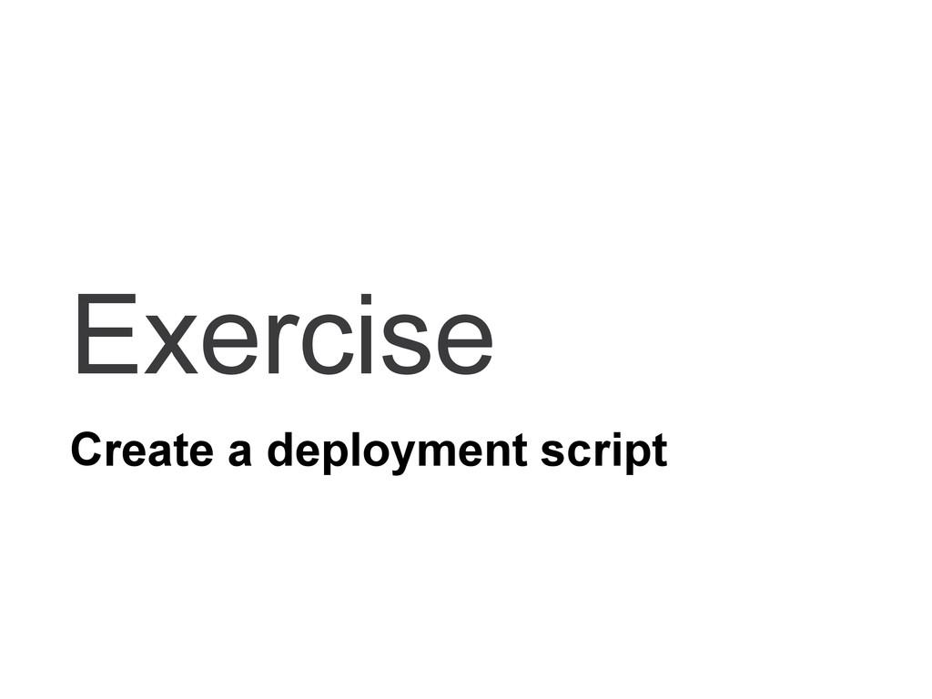 Exercise Create a deployment script