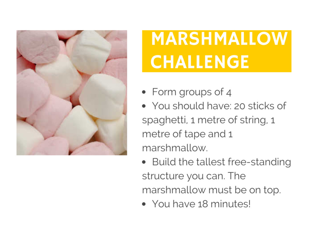 Marshmallow challenge ● Form groups of 4 ● You ...