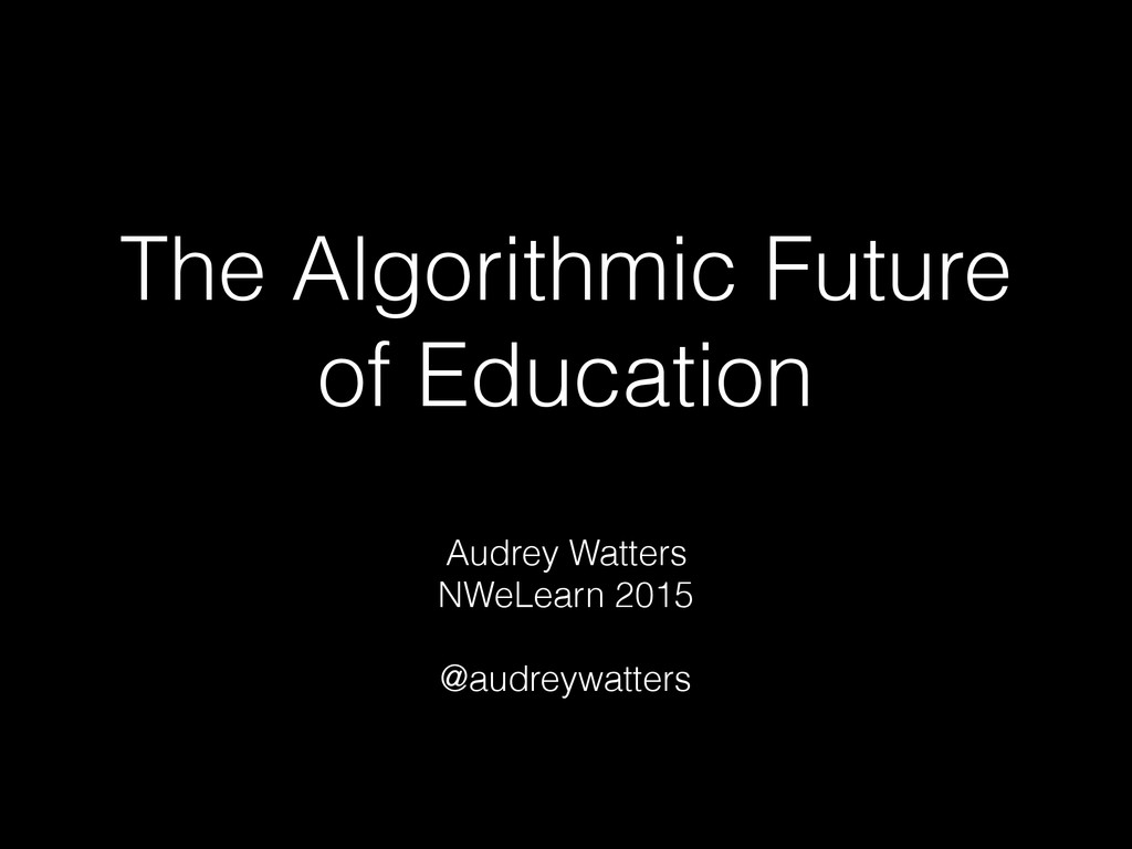 The Algorithmic Future of Education Audrey Watt...