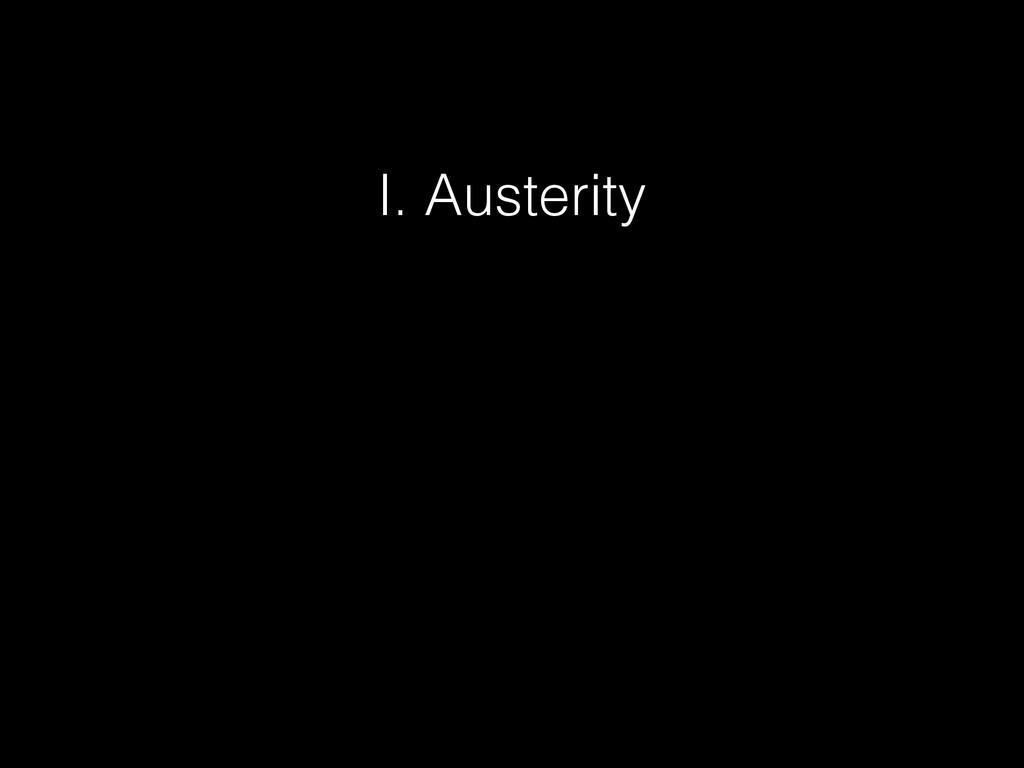I. Austerity