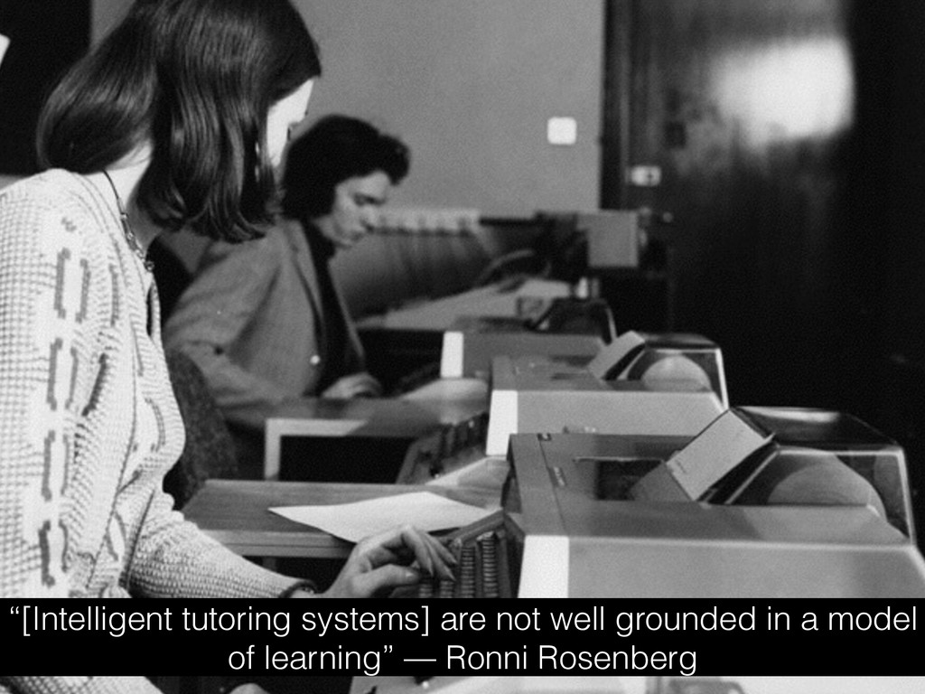 """""""[Intelligent tutoring systems] are not well gr..."""
