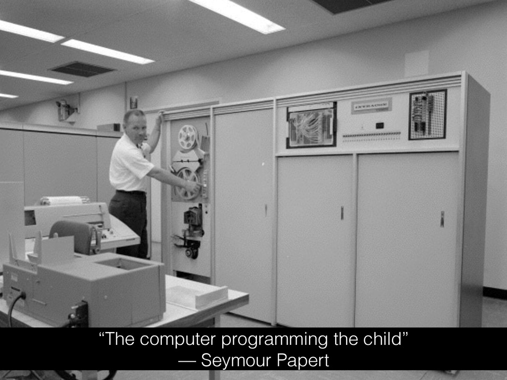 """""""The computer programming the child"""" — Seymour ..."""