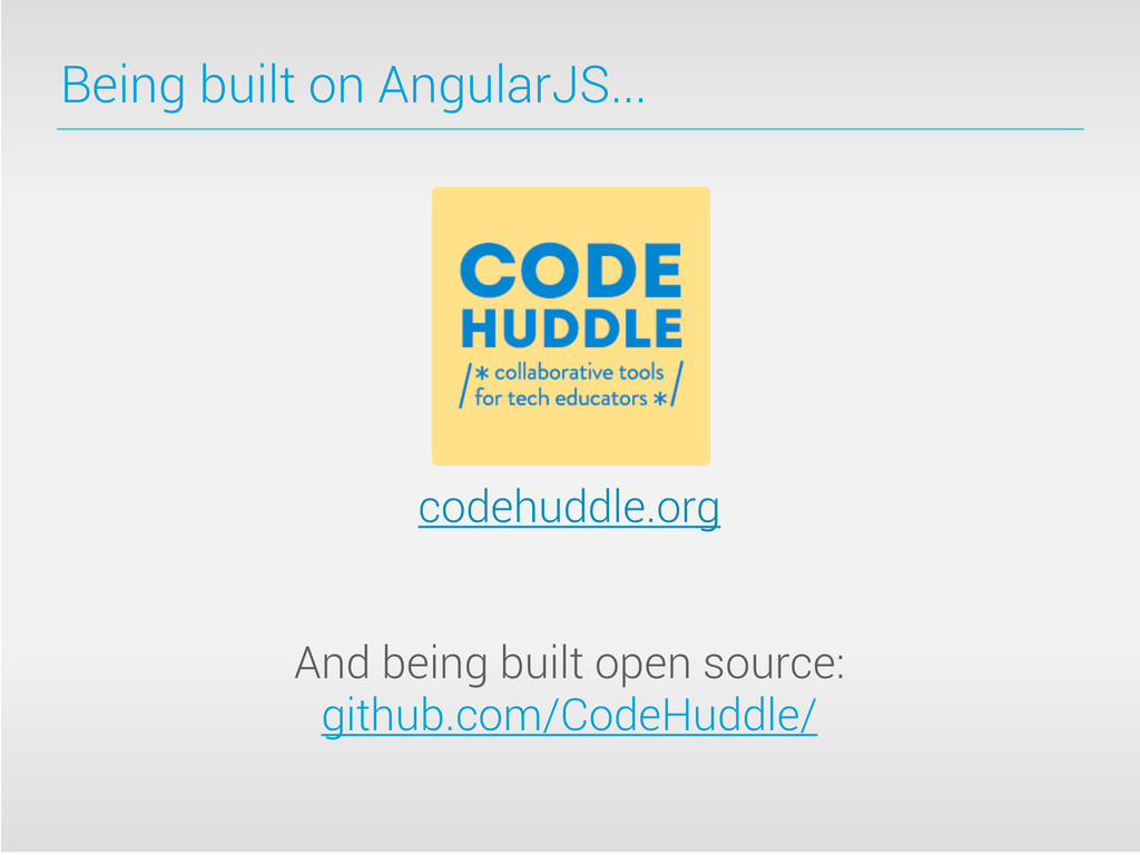 Being built on AngularJS... codehuddle.org And ...